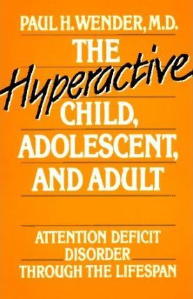 The Hyperactive Child, Adolescent, and Adult