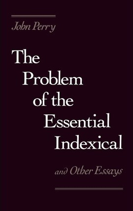 The Problem of the Essential Indexical and Other Essays