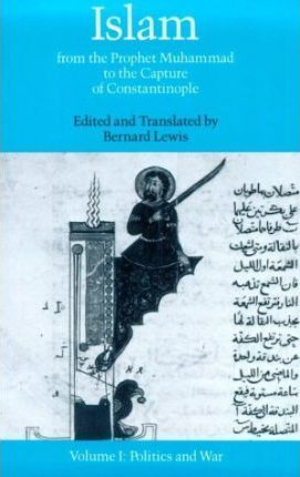 Islam from the Pophet Muhammad to the Capture of Constantinople: Politics and War Volume 1