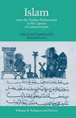 Islam from the Prophet Muhammad to the Capture of Constantinople: Religion and Society Volume II