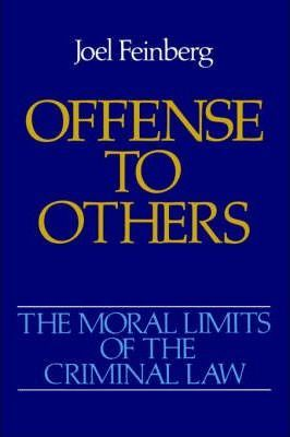 The Moral Limits of the Criminal Law: Volume 2: Offense to Others