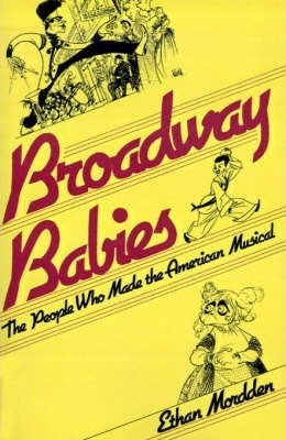 Broadway Babies: the People Who Made the American Musicals