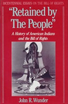 """""""Retained by the People"""" : a History of American Indians and the Bill of Rights"""