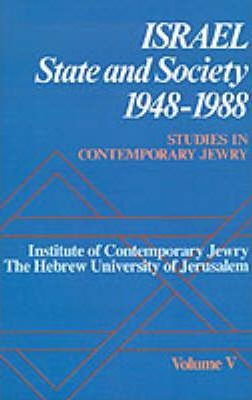 Studies in Contemporary Jewry: Studies in Contemporary Jewry: V: Israel: State and Society, 1948-1988 Israel: State and Society, 1948-1988 Volume V