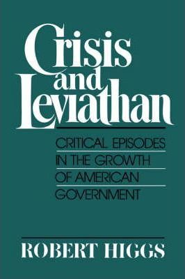 Crisis and Leviathan : Critical Episodes in the Growth of American Government