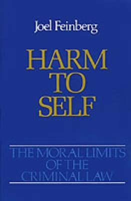 The Moral Limits of the Criminal Law: Volume 3: Harm to Self