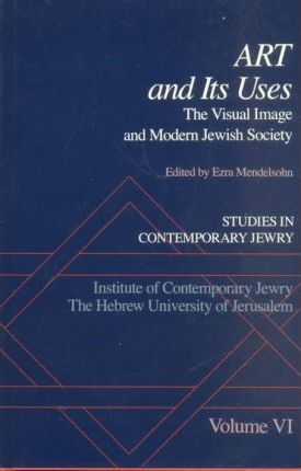Studies in Contemporary Jewry: VI: Art and Its Uses