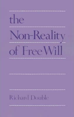 The Non-reality of Free Will