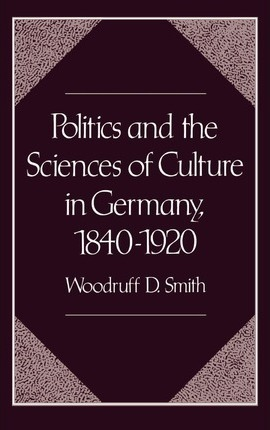 Politics and the Sciences of Culture in Germany 1840-1920