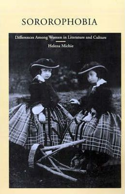 Sororophobia: Differences Among Women in Literature and Culture