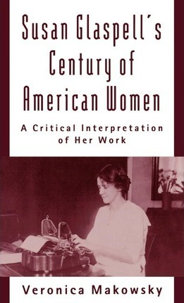 Susan Glaspell's Century of American Women