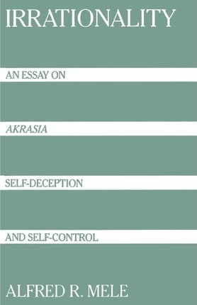 irrationality an essay on akrasia self-deception and self-control [download] ebooks irrationality an essay on akrasia self deception and self control pdf irrationality an essay on akrasia self deception and self control.
