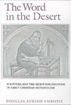 The Word in the Desert: Scripture and the Quest for Holiness in Early Christian Monasticism