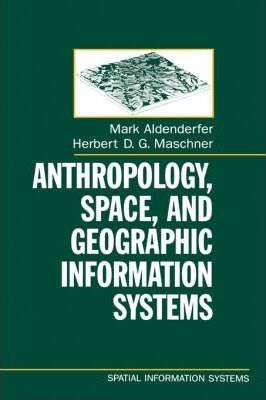 Anthropology, Space, and Geographic Information Systems