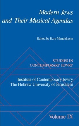 Studies in Contemporary Jewry: IX: Modern Jews and Their Musical Agendas