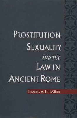 Prostitution, Sexuality and the Law in Ancient Rome