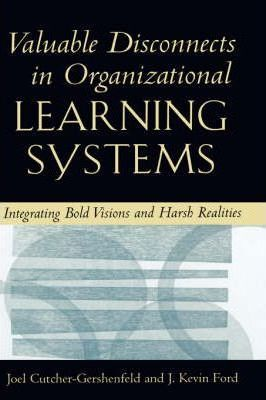 Valuable Disconnects in Organizational Learning Systems