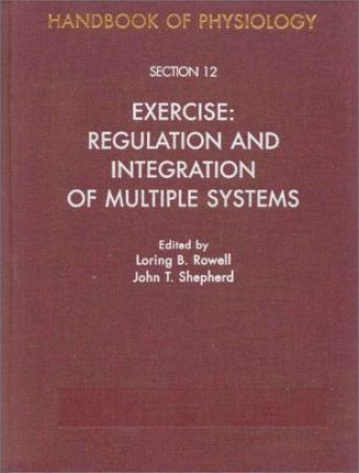 Handbook of Physiology: Exercise: Regulation and Integration of Multiple Systems Section 12 – Loring B. Rowell