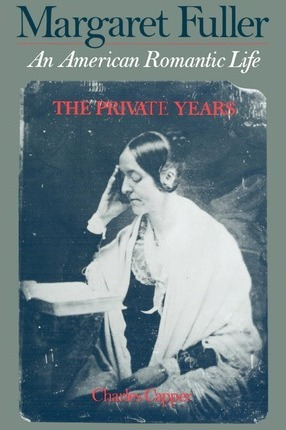 Margaret Fuller: An American Romantic Life, The Private Years
