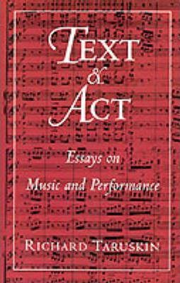 Text and Act : Essays on Music and Performance