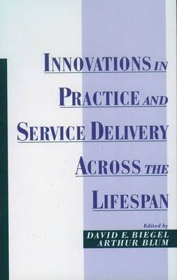 Innovations in Practice and Service Delivery Across the Lifespan