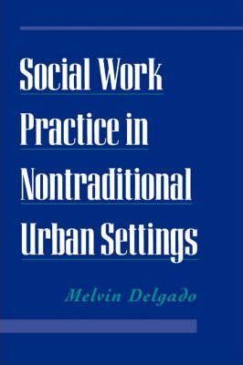Social Work Practice in Nontraditional Urban Settings