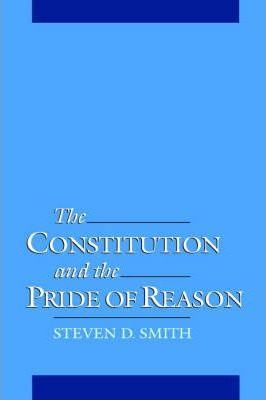 The Constitution and the Pride of Reason