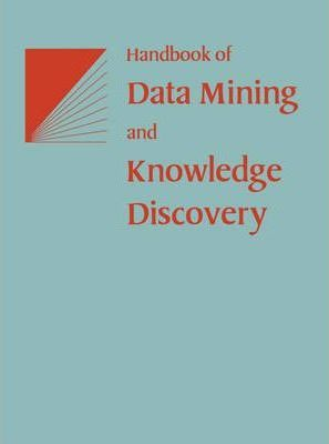 Handbook of Data Mining and Knowledge Discovery