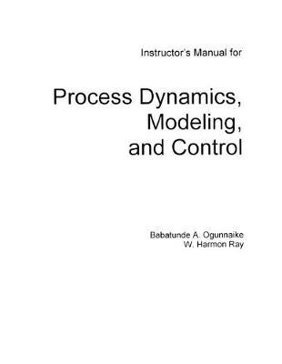 "Instructor's Manual for ""Process Dynamics, Modeling and Control"" (Gratis)"