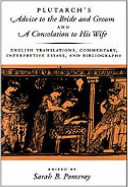 Plutarch's Advice to the Bride and Groom and A Consolation to His Wife