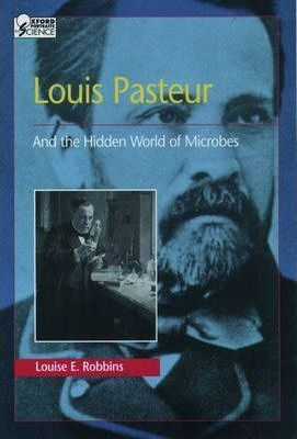Louis Pasteur and the Hidden World of Microbes