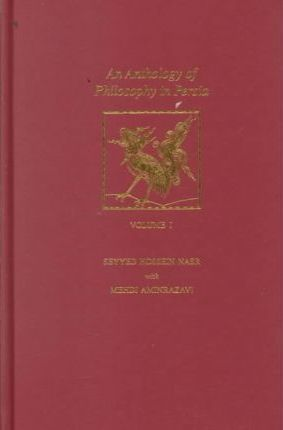 An Anthology of Philosophy in Persia: v.1