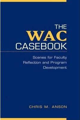 The WAC Casebook: Scenes for Faculty Reflection and Program Development