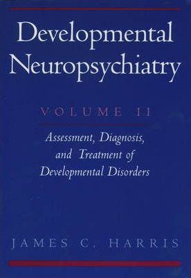 Developmental Neuropsychiatry: Volume 2: Assessment, Diagnosis, and Treatment of Developmental Disorders