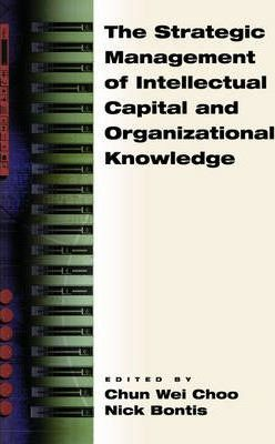 The Strategic Management of Intellectual Capital and Organizational Knowledge