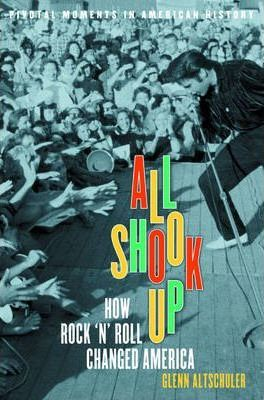 All Shook up -How Rocknroll Changed America