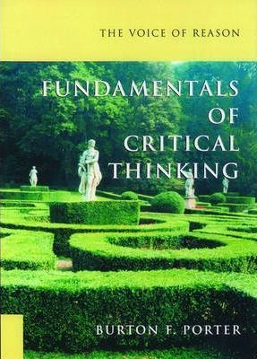 the voice of reason fundamentals of critical thinking burton f porter Voice of reason fundamentals of critical thinking by porter, burton f textbook download archived file take file here: http://owly/seai30fdtkm#59d5c1c2d3506.