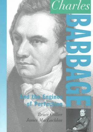 Charles Babbage & the Engines of Perfection