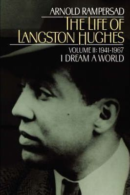 The Life of Langston Hughes: Volume II: 1914-1967, I Dream a World