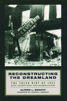 Reconstructing the Dreamland - The Tulsa Race Riot of 1921