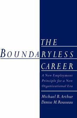 The Boundaryless Career: A New Employment Principle for a New Organizational Era