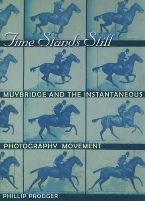 Time Stands Still Muybridge and the Instantaneous Photograph