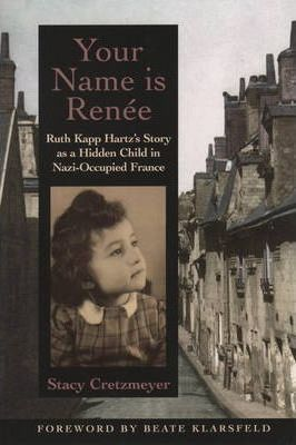 Your Name is Renee Ruth Kapp Hartzs Story as a Hidden Child