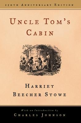 Uncle Toms Cabin 150 Th Anniversary Edition