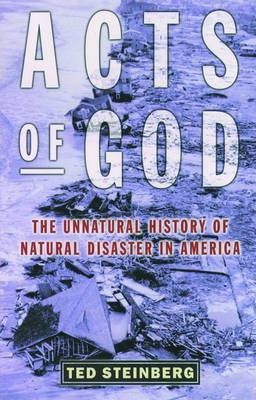 Acts of God the Unnatural History of Natural Disaster in Ame