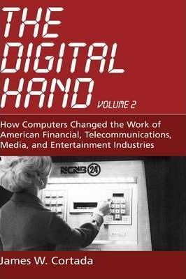 The Digital Hand: How Computers Changed the Work of American Financial, Telecommunications, Media, and Entertainment Industries