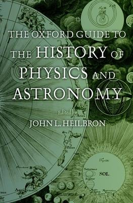 The Oxford Guide to the History of Physics and Astronomy