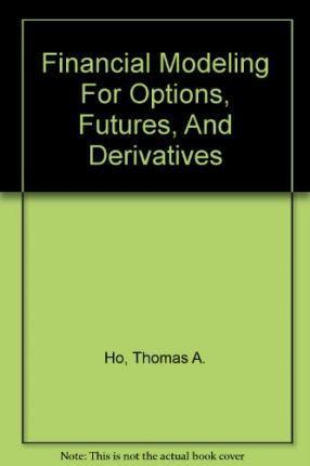 Financial Modeling for Options, Futures, and Derivatives