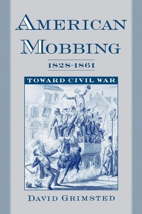 American Mobbing 1828-1961: Toward Civil War