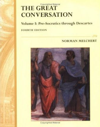 The Great Conversation: Pre-Socratics Through Descartes v. 1